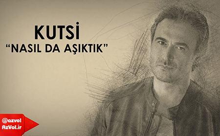 دانلود آهنگ ترکی جدید Kutsi به نام Nasil Da Asiktik